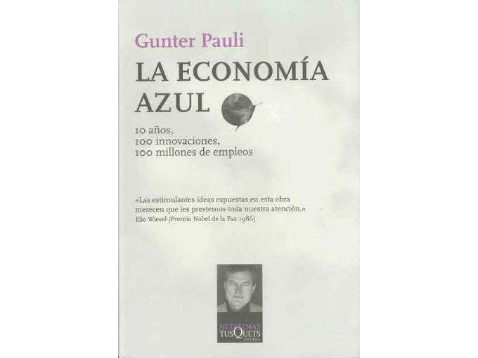 """Monedero Ecológico recomienda: La economía azul, de Gunter Pauli. """"Te ayuda a enfocar tu visión de cambiar las cosas con respecto a las necesidades"""". Foto: Especial"""